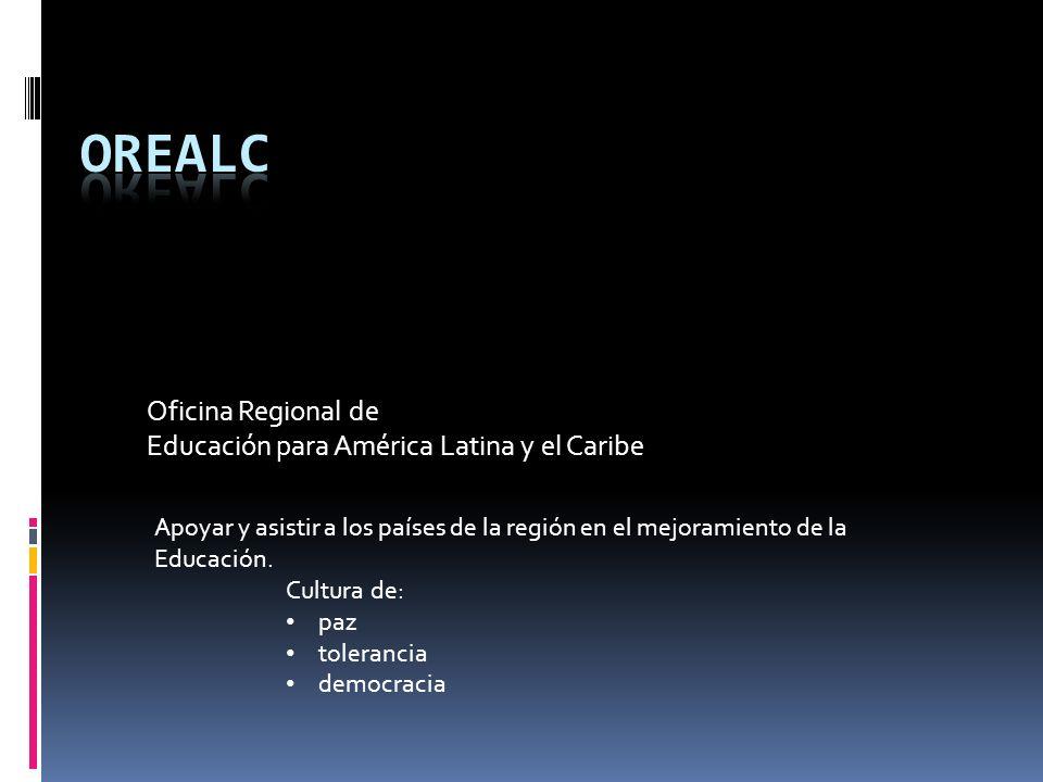 Oficina Regional de Educación para América Latina y el Caribe Apoyar y asistir a los países de la región en el mejoramiento de la Educación.