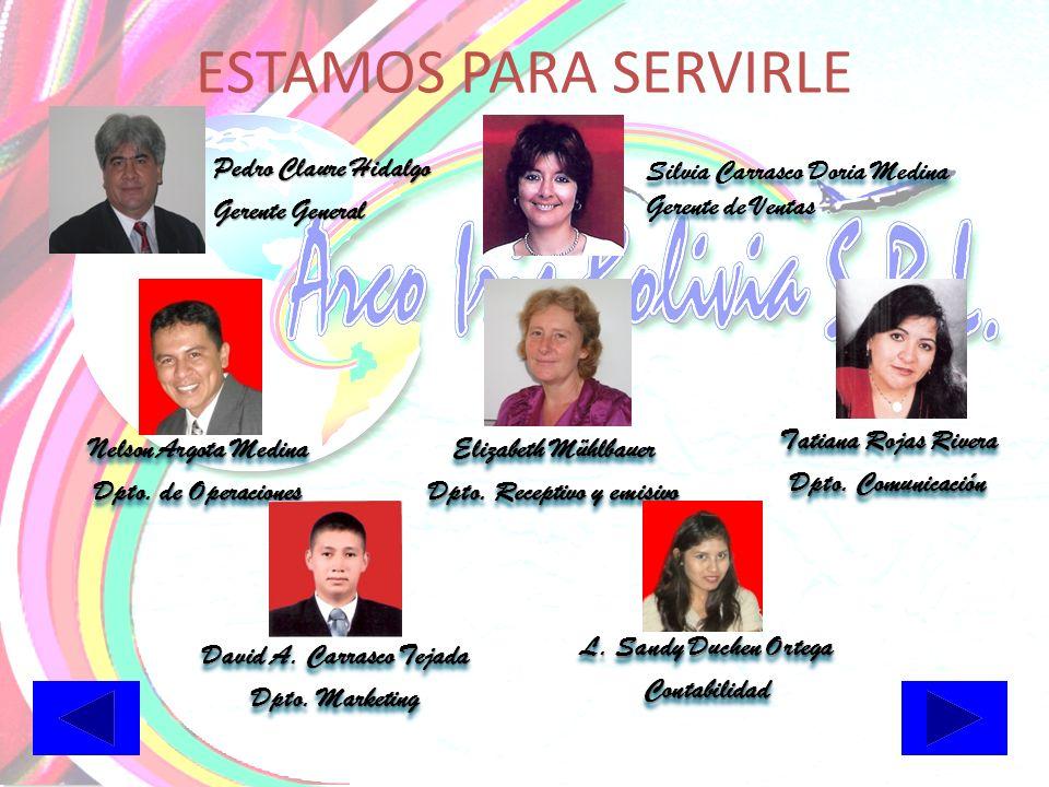 ESTAMOS PARA SERVIRLE Pedro Claure Hidalgo Gerente General Silvia Carrasco Doria Medina Gerente de Ventas Silvia Carrasco Doria Medina Gerente de Ventas NelsonArgota Medina Nelson Argota Medina Dpto.