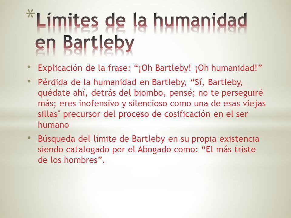 Explicación de la frase: ¡Oh Bartleby! ¡Oh humanidad! Pérdida de la humanidad en Bartleby, Sí, Bartleby, quédate ahí, detrás del biombo, pensé; no te
