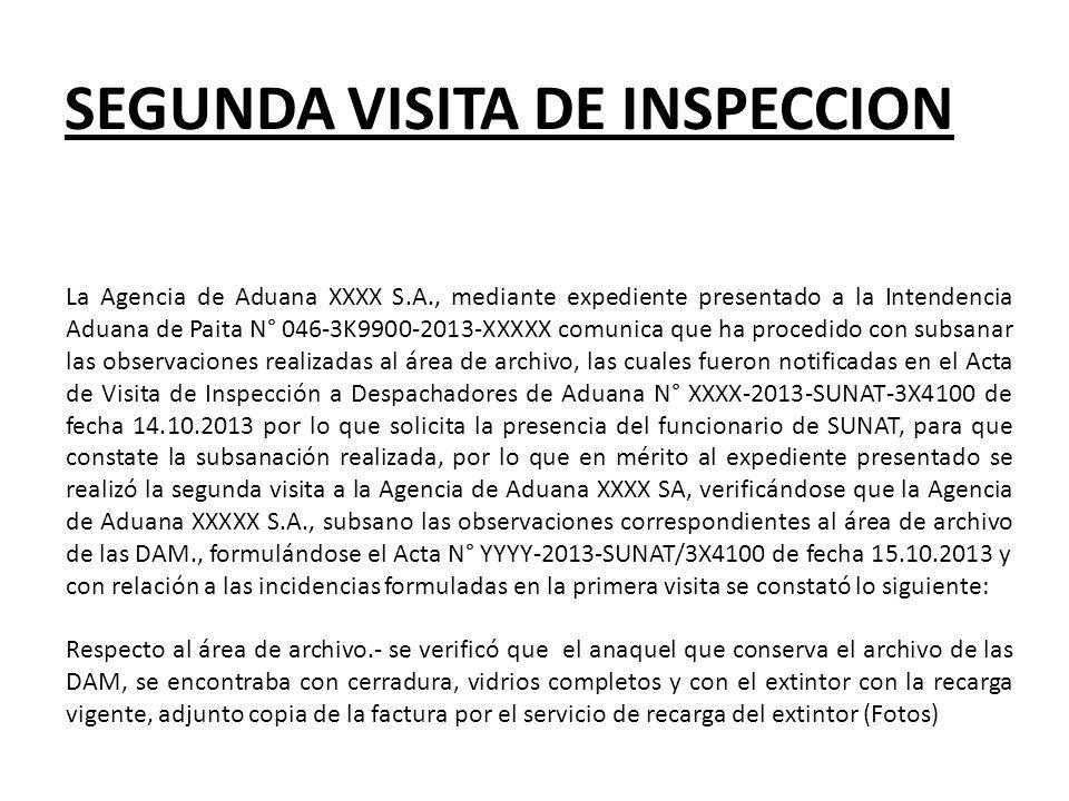 SEGUNDA VISITA DE INSPECCION La Agencia de Aduana XXXX S.A., mediante expediente presentado a la Intendencia Aduana de Paita N° 046-3K9900-2013-XXXXX