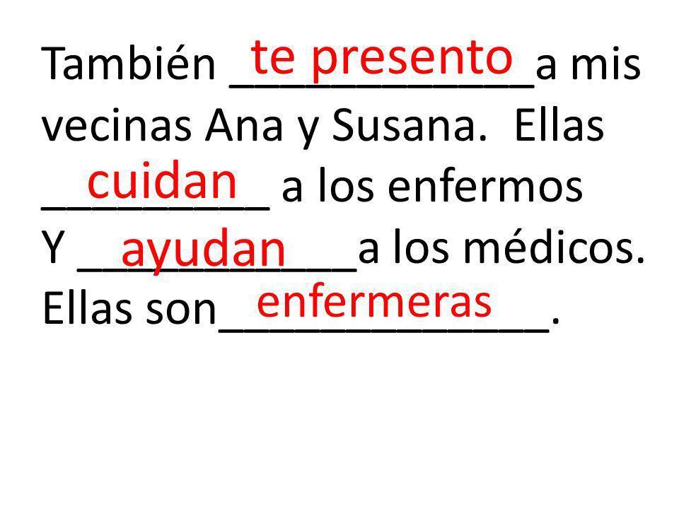 También ____________a mis vecinas Ana y Susana.