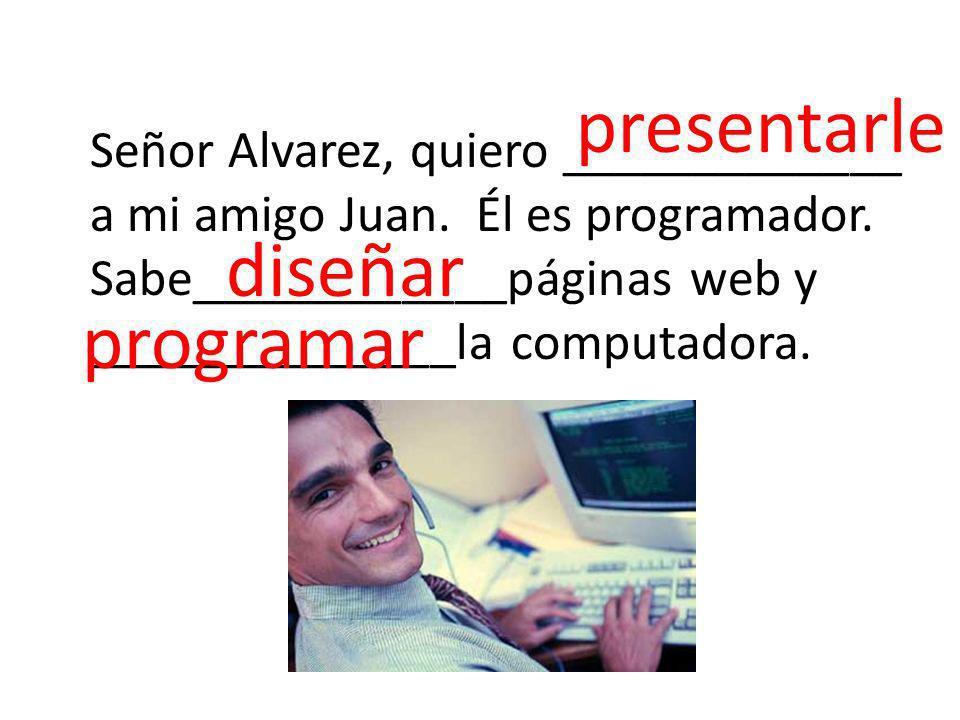 Señor Alvarez, quiero _____________ a mi amigo Juan.