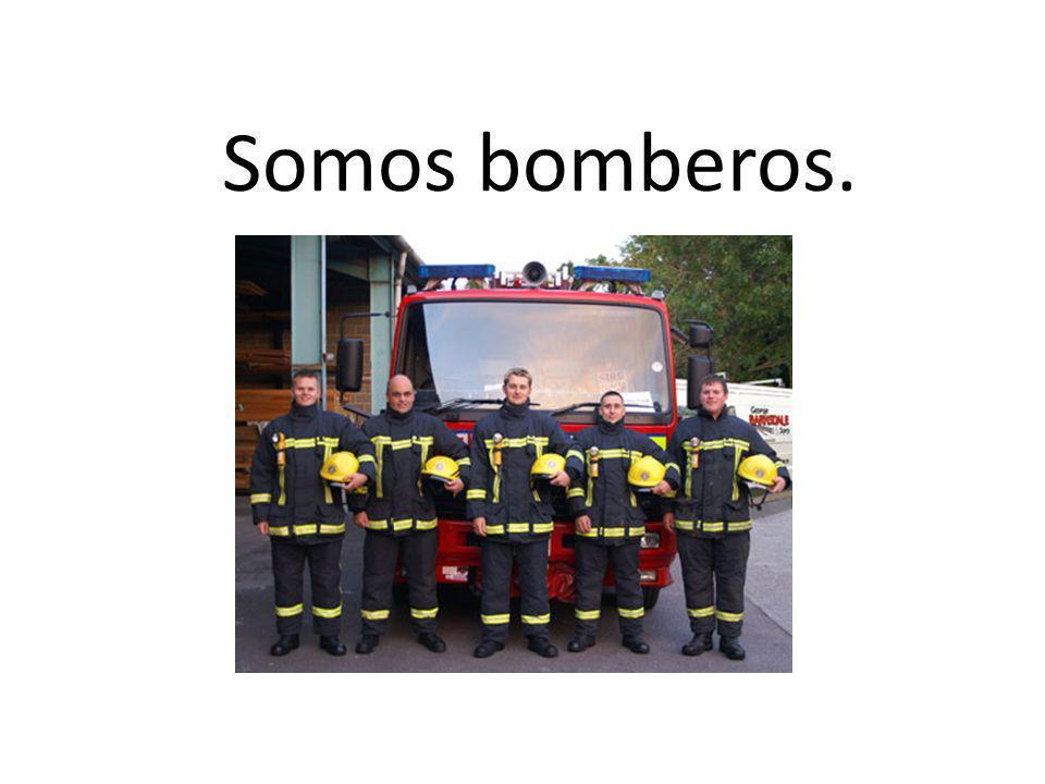 Somos bomberos.
