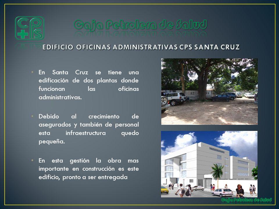 En Santa Cruz se tiene una edificación de dos plantas donde funcionan las oficinas administrativas. Debido al crecimiento de asegurados y también de p