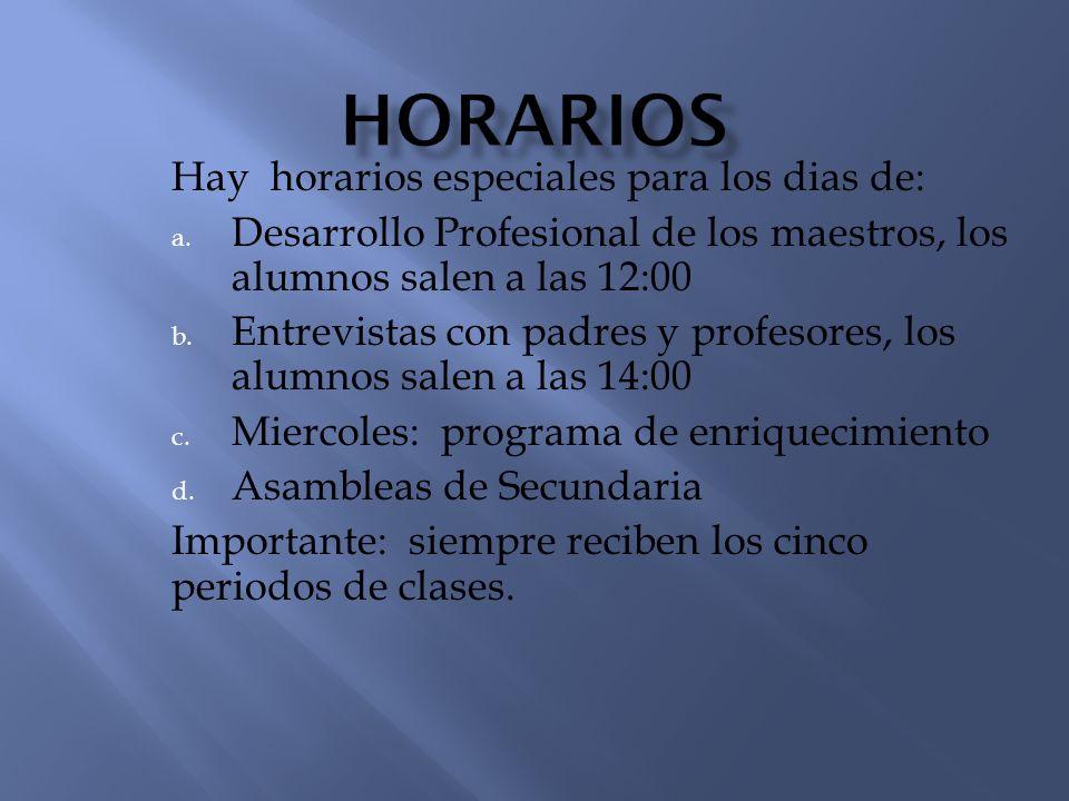 Hay horarios especiales para los dias de: a. Desarrollo Profesional de los maestros, los alumnos salen a las 12:00 b. Entrevistas con padres y profeso