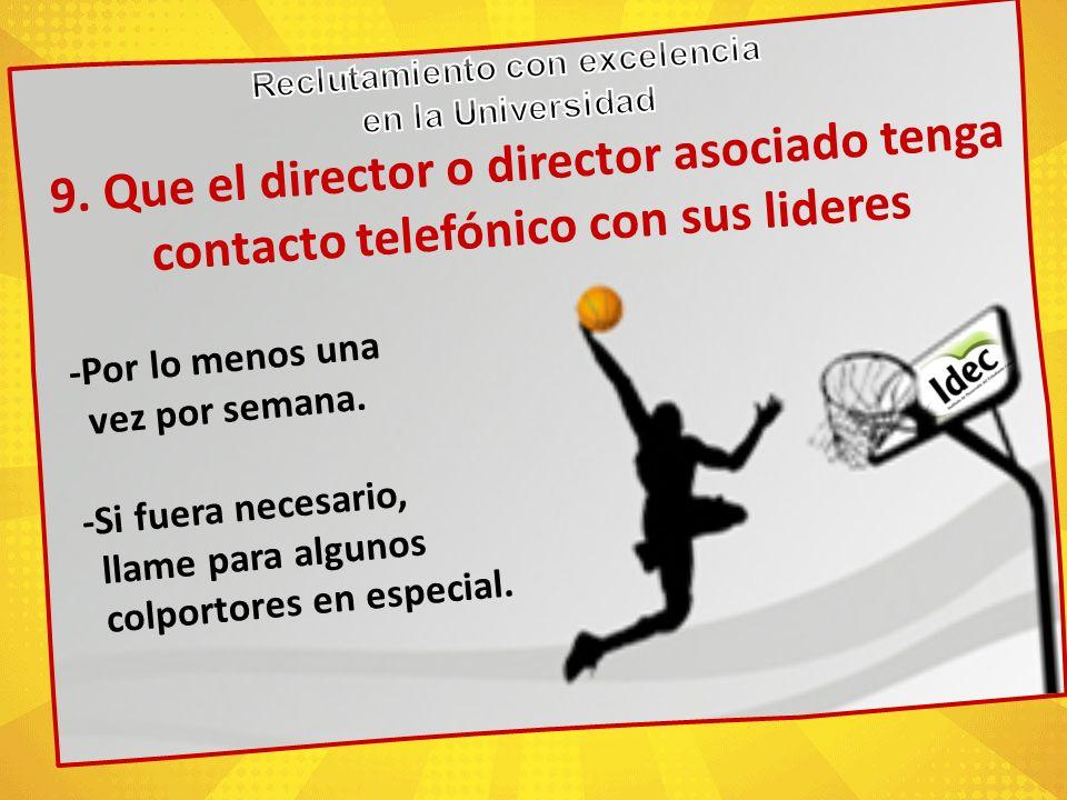 9. Que el director o director asociado tenga contacto telefónico con sus lideres -Por lo menos una vez por semana. -Si fuera necesario, llame para alg