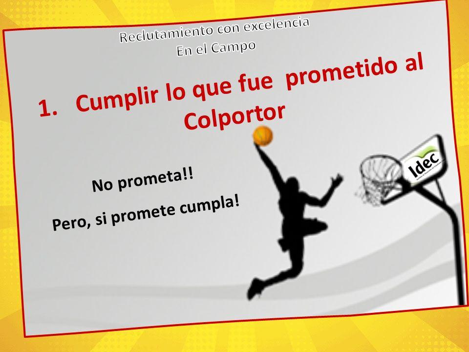 1.Cumplir lo que fue prometido al Colportor No prometa!! Pero, si promete cumpla!