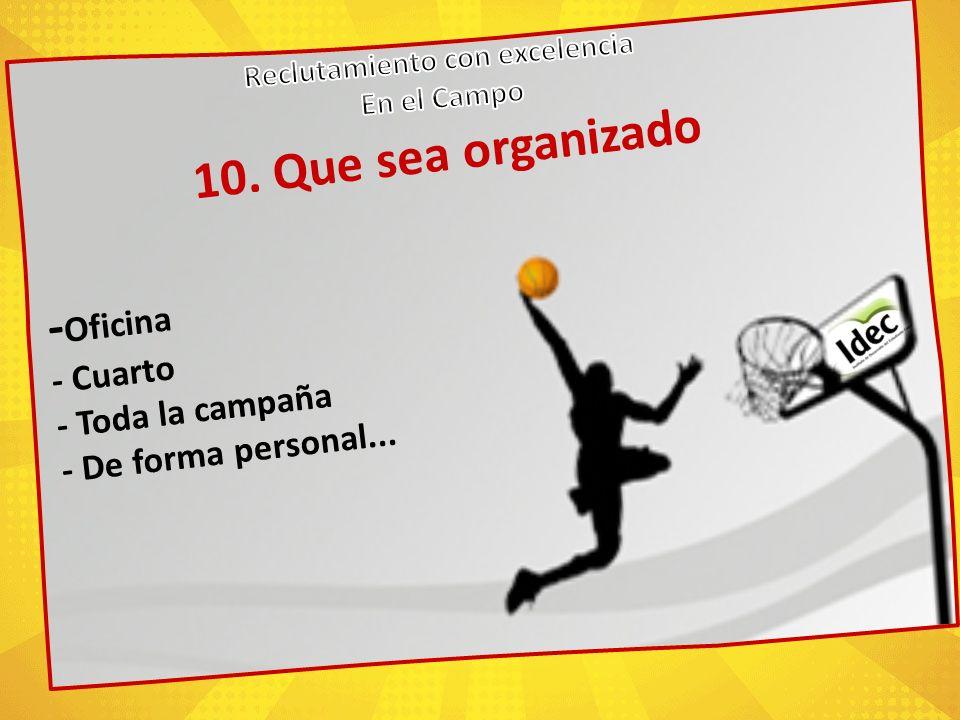 10. Que sea organizado - Oficina - Cuarto - Toda la campaña - De forma personal...