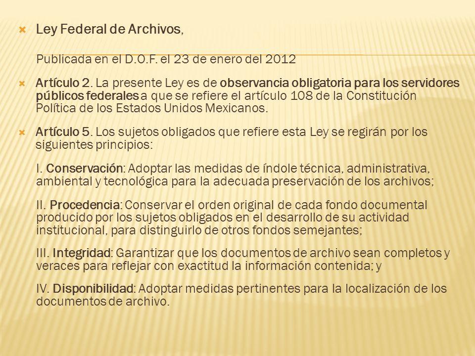 Ley Federal de Archivos, Publicada en el D.O.F. el 23 de enero del 2012 Artículo 2. La presente Ley es de observancia obligatoria para los servidores