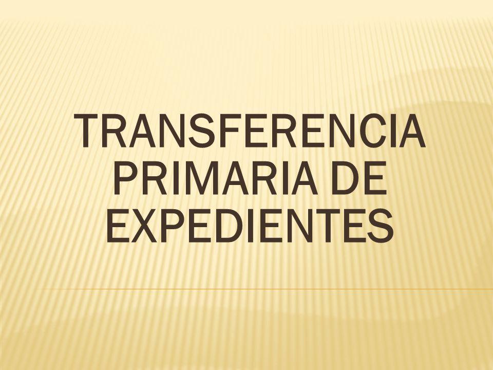 TRANSFERENCIA PRIMARIA DE EXPEDIENTES