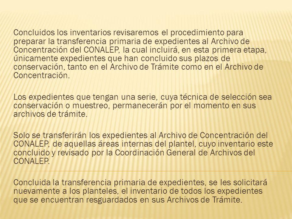 Concluidos los inventarios revisaremos el procedimiento para preparar la transferencia primaria de expedientes al Archivo de Concentración del CONALEP