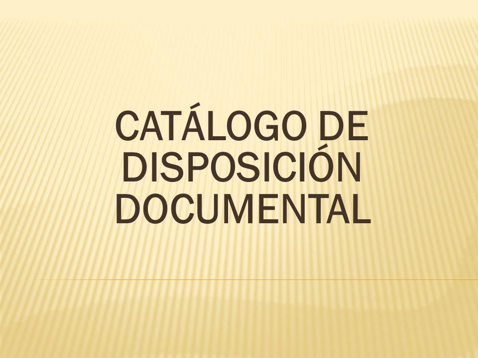 CATÁLOGO DE DISPOSICIÓN DOCUMENTAL