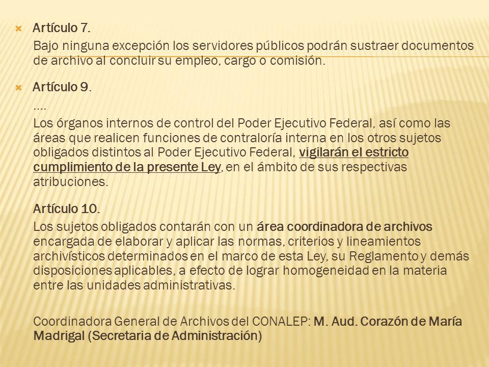 Artículo 7. Bajo ninguna excepción los servidores públicos podrán sustraer documentos de archivo al concluir su empleo, cargo o comisión. Artículo 9.