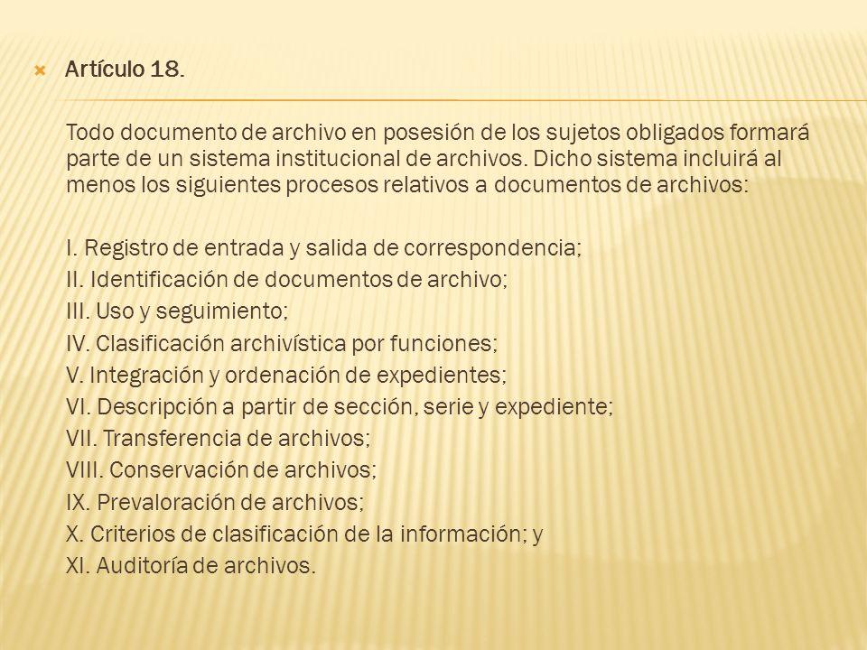 Artículo 18. Todo documento de archivo en posesión de los sujetos obligados formará parte de un sistema institucional de archivos. Dicho sistema inclu