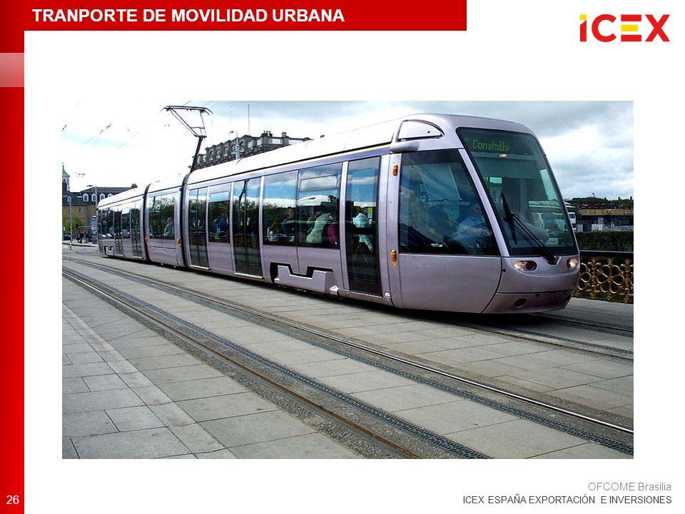 ICEX ESPAÑA EXPORTACIÓN E INVERSIONES 26 OFCOME Brasilia TRANPORTE DE MOVILIDAD URBANA