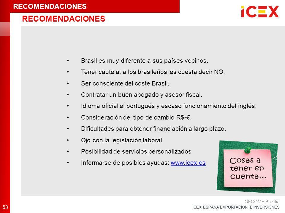 ICEX ESPAÑA EXPORTACIÓN E INVERSIONES 53 OFCOME Brasilia Brasil es muy diferente a sus países vecinos.