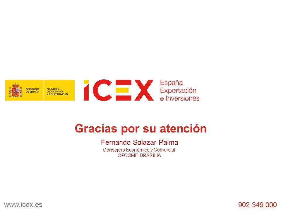 902 349 000 www.icex.es 902 349 000 www.icex.es Gracias por su atención Fernando Salazar Palma Consejero Económico y Comercial OFCOME BRASILIA