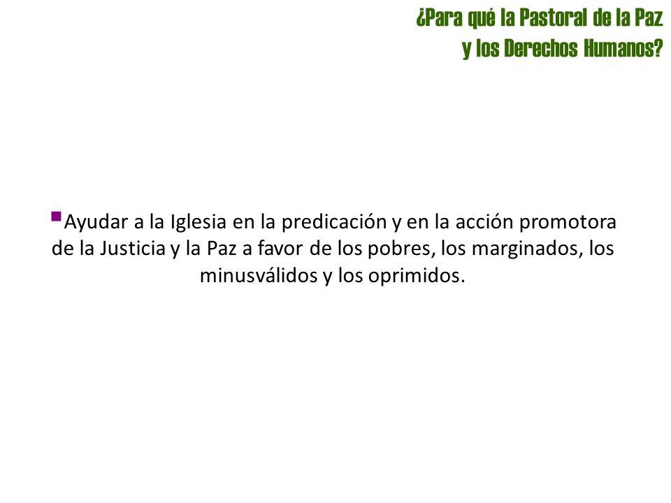 Ayudar a la Iglesia en la predicación y en la acción promotora de la Justicia y la Paz a favor de los pobres, los marginados, los minusválidos y los o