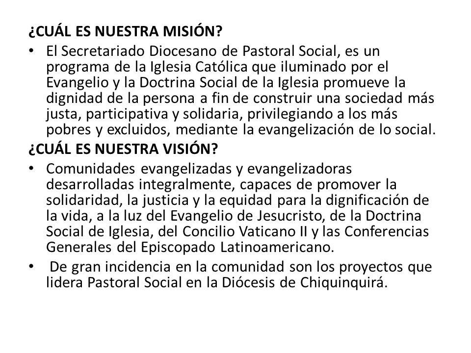 ¿CUÁL ES NUESTRA MISIÓN? El Secretariado Diocesano de Pastoral Social, es un programa de la Iglesia Católica que iluminado por el Evangelio y la Doctr