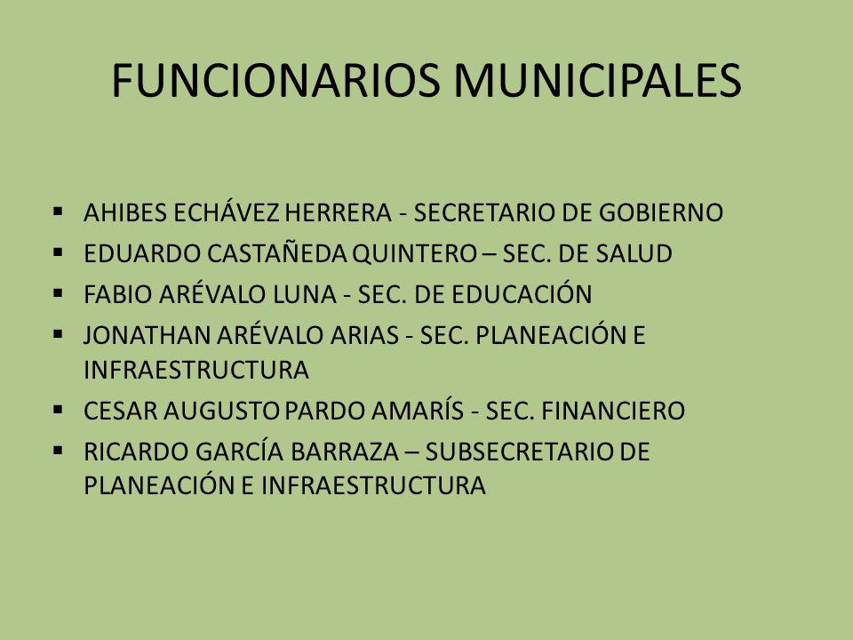 FUNCIONARIOS MUNICIPALES AHIBES ECHÁVEZ HERRERA - SECRETARIO DE GOBIERNO EDUARDO CASTAÑEDA QUINTERO – SEC.
