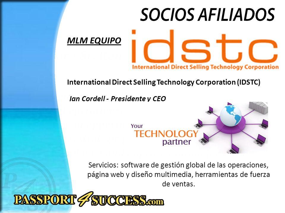 International Direct Selling Technology Corporation (IDSTC) MLM EQUIPO Ian Cordell - Presidente y CEO Servicios: software de gestión global de las operaciones, página web y diseño multimedia, herramientas de fuerza de ventas.