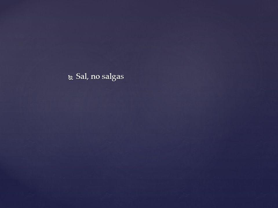 Sal, no salgas Sal, no salgas