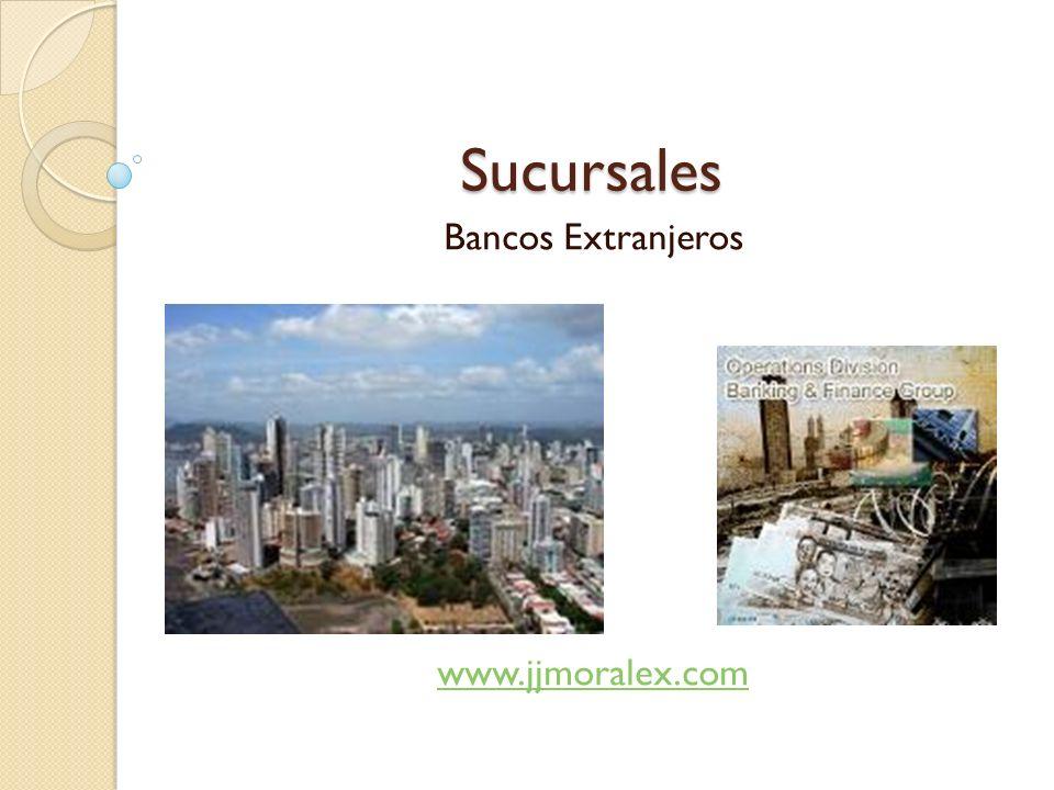 Sucursales Bancos Extranjeros www.jjmoralex.com