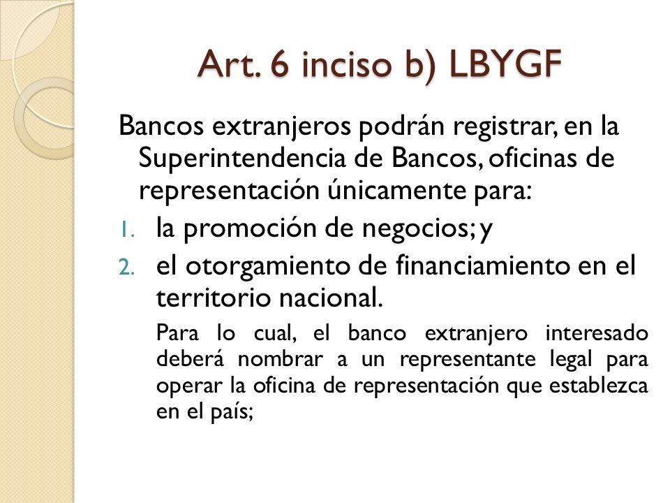 Art. 6 inciso b) LBYGF Bancos extranjeros podrán registrar, en la Superintendencia de Bancos, oficinas de representación únicamente para: 1. la promoc