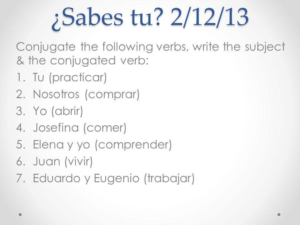 ¿Sabes tu.3/12/13 Mad Lib: Insert a regular verb, then translate the sentence to English.