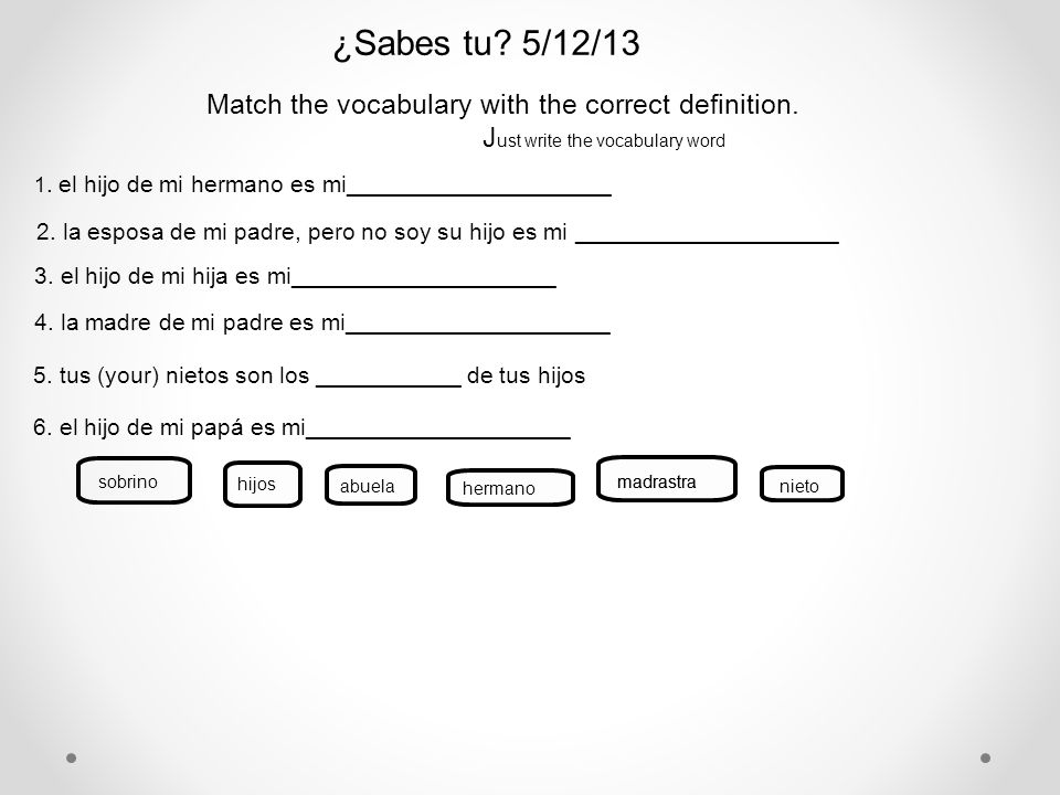 ¿Sabes tu.6/12/13 Find the vocabulary word that belongs to each definition.