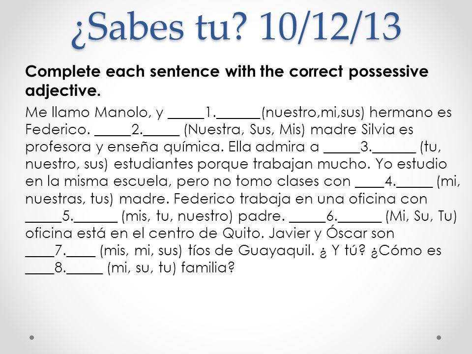 ¿Sabes tu.11/12/13 Rewrite the sentence emphasizing possession: 1.Su escritorio es pequeño.
