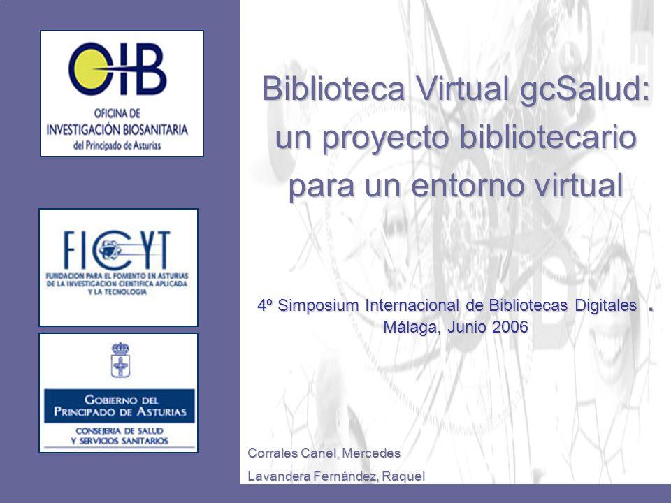 Biblioteca Virtual gcSalud: un proyecto bibliotecario para un entorno virtual 4º Simposium Internacional de Bibliotecas Digitales. Málaga, Junio 2006