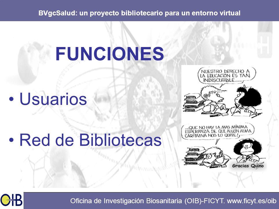 BVgcSalud: un proyecto bibliotecario para un entorno virtual Oficina de Investigación Biosanitaria (OIB)-FICYT. www.ficyt.es/oib Usuarios Red de Bibli