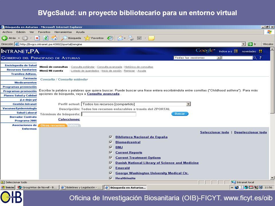 BVgcSalud: un proyecto bibliotecario para un entorno virtual Oficina de Investigación Biosanitaria (OIB)-FICYT. www.ficyt.es/oib