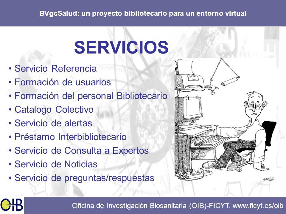 BVgcSalud: un proyecto bibliotecario para un entorno virtual Oficina de Investigación Biosanitaria (OIB)-FICYT. www.ficyt.es/oib SERVICIOS Servicio Re
