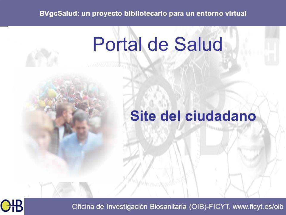 BVgcSalud: un proyecto bibliotecario para un entorno virtual Oficina de Investigación Biosanitaria (OIB)-FICYT. www.ficyt.es/oib Portal de Salud Site