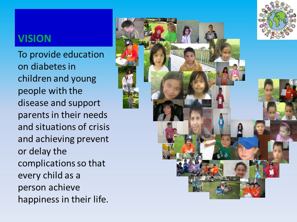 Mission To provide children with diabetes and their families in Mexico through comprehensive training of educational camps, parenting, talks and workshops at institutions and villages, through electronic media and print, or through human resources professionals help children.