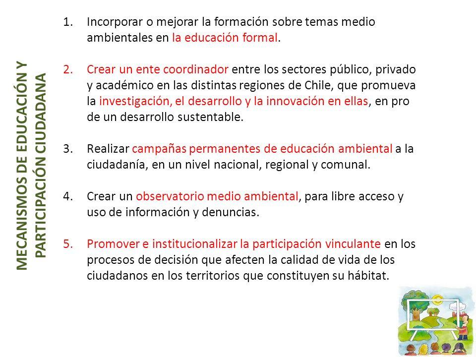 1.Incorporar o mejorar la formación sobre temas medio ambientales en la educación formal. 2.Crear un ente coordinador entre los sectores público, priv