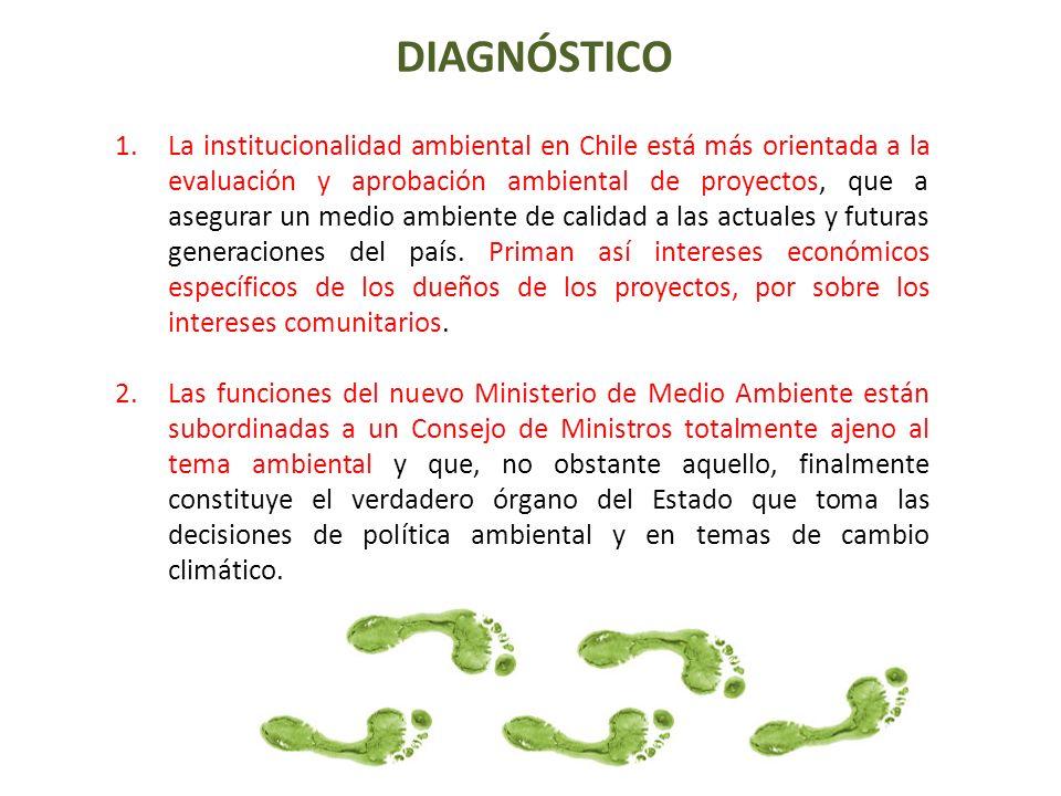DIAGNÓSTICO 1.La institucionalidad ambiental en Chile está más orientada a la evaluación y aprobación ambiental de proyectos, que a asegurar un medio