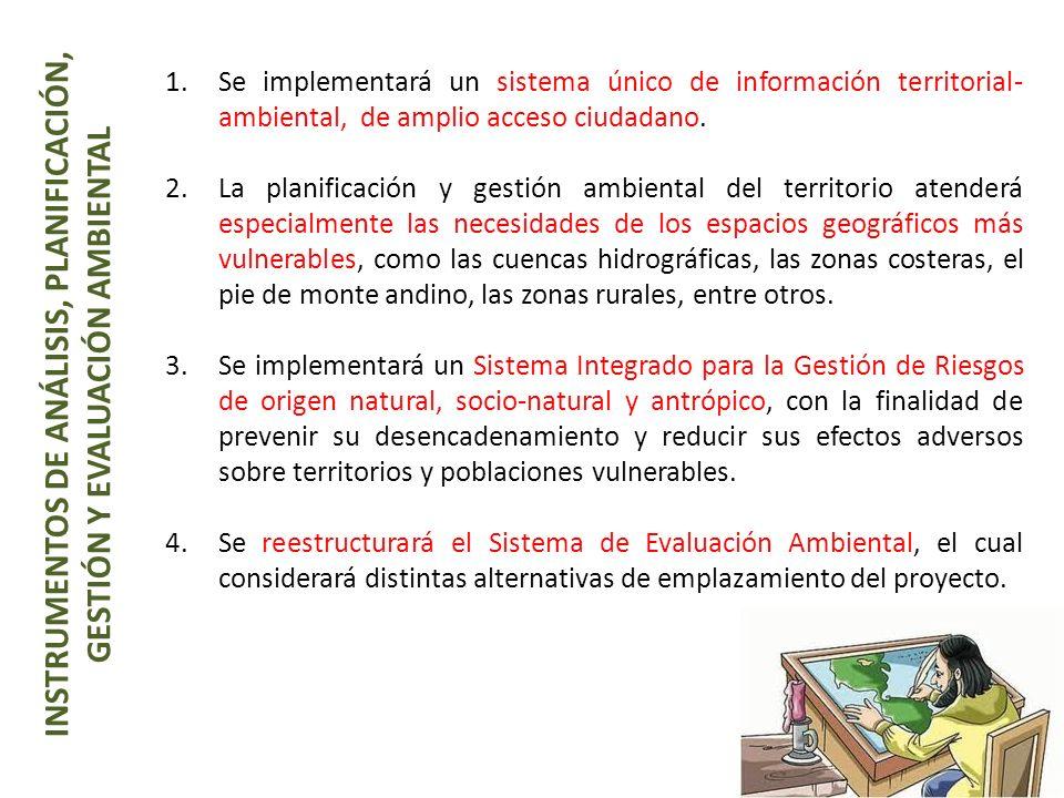 1.Se implementará un sistema único de información territorial- ambiental, de amplio acceso ciudadano. 2.La planificación y gestión ambiental del terri
