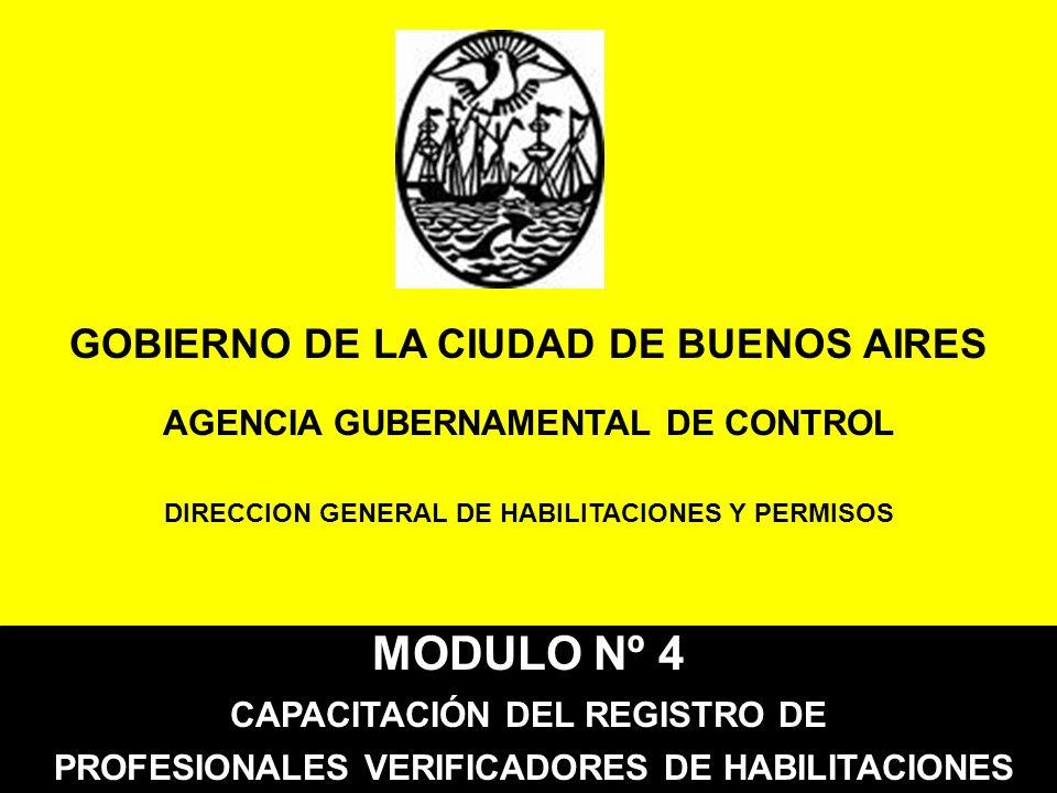 GOBIERNO DE LA CIUDAD DE BUENOS AIRES AGENCIA GUBERNAMENTAL DE CONTROL DIRECCION GENERAL DE HABILITACIONES Y PERMISOS MODULO Nº 4 CAPACITACIÓN DEL REG