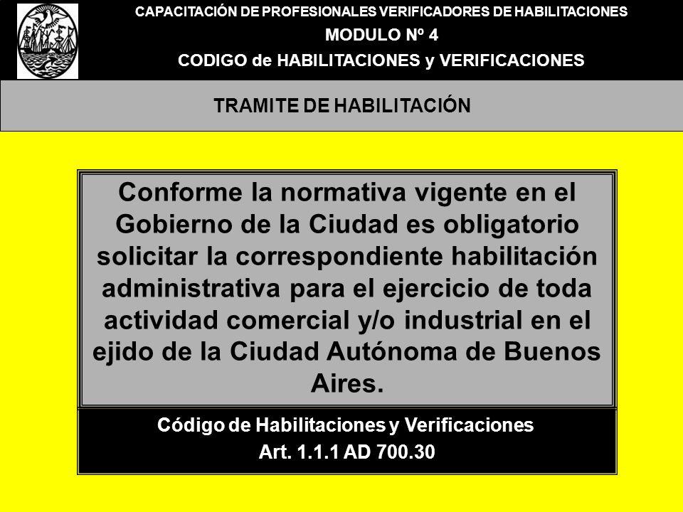 CAPACITACIÓN DE PROFESIONALES VERIFICADORES DE HABILITACIONES MODULO Nº 4 CODIGO de HABILITACIONES y VERIFICACIONES TRAMITE DE HABILITACIÓN Conforme l