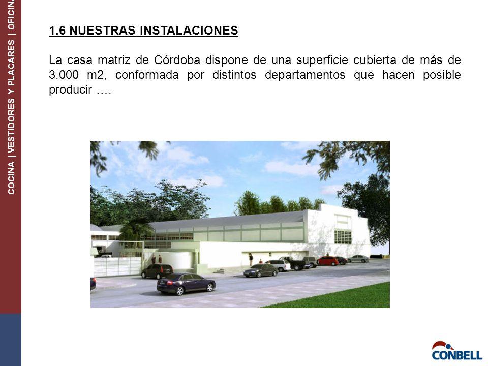 COCINA | VESTIDORES Y PLACARES | OFICINA 1.6 NUESTRAS INSTALACIONES La casa matriz de Córdoba dispone de una superficie cubierta de más de 3.000 m2, conformada por distintos departamentos que hacen posible producir ….