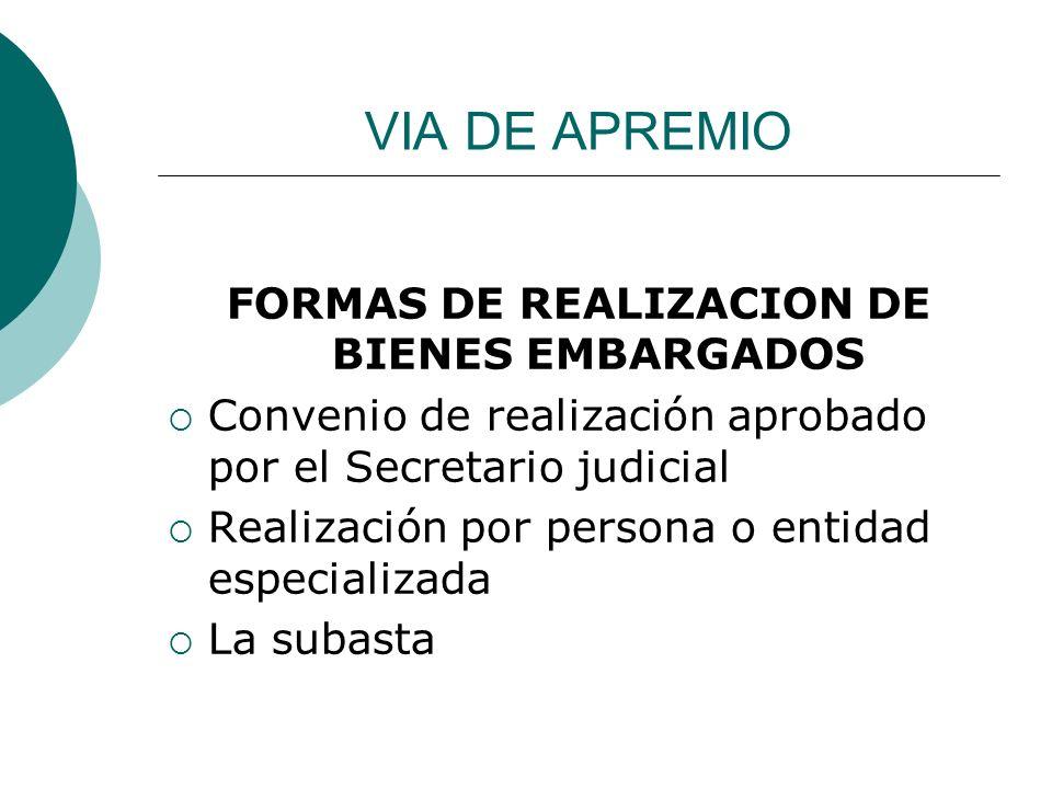 VIA DE APREMIO FORMAS DE REALIZACION DE BIENES EMBARGADOS Convenio de realización aprobado por el Secretario judicial Realización por persona o entida