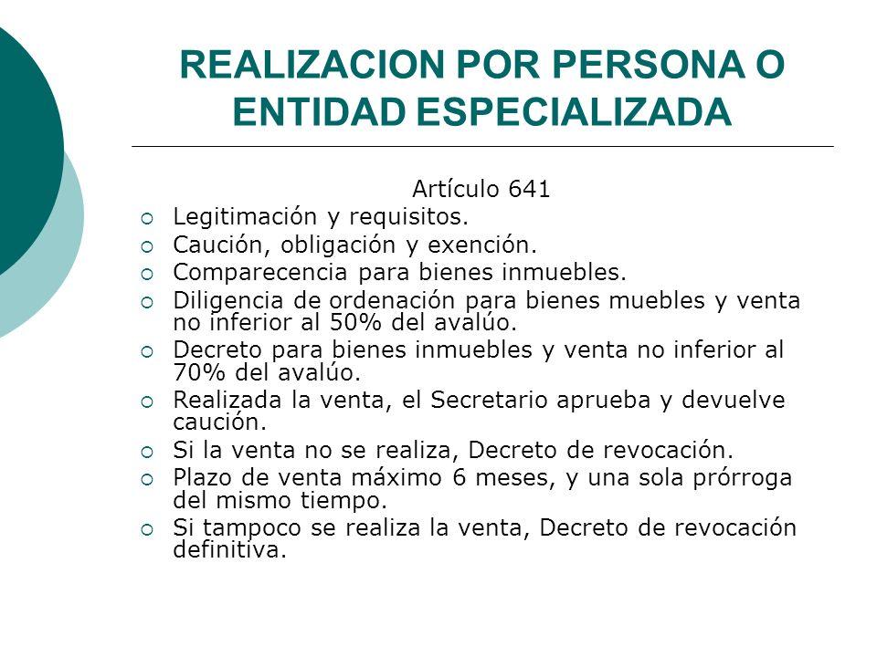 REALIZACION POR PERSONA O ENTIDAD ESPECIALIZADA Artículo 641 Legitimación y requisitos. Caución, obligación y exención. Comparecencia para bienes inmu