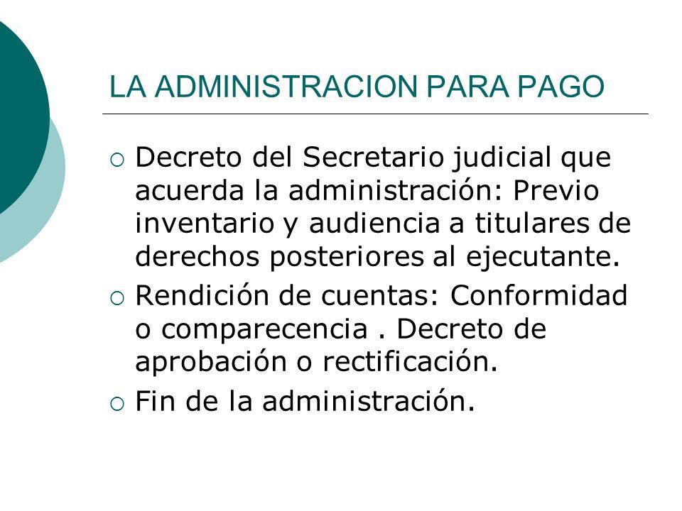 LA ADMINISTRACION PARA PAGO Decreto del Secretario judicial que acuerda la administración: Previo inventario y audiencia a titulares de derechos poste