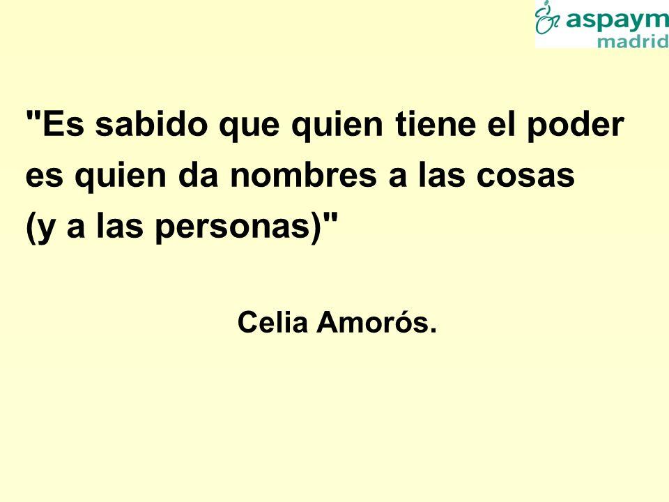 Es sabido que quien tiene el poder es quien da nombres a las cosas (y a las personas) Celia Amorós.
