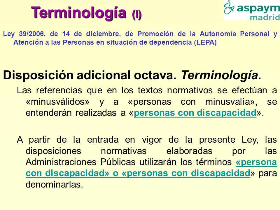 Terminología (I) Ley 39/2006, de 14 de diciembre, de Promoción de la Autonomía Personal y Atención a las Personas en situación de dependencia (LEPA) D