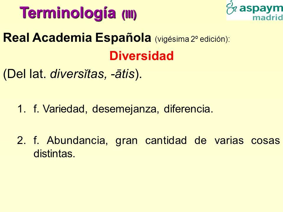 Terminología (III) Real Academia Española (vigésima 2º edición): Diversidad (Del lat. diversĭtas, -ātis). 1.f. Variedad, desemejanza, diferencia. 2.f.