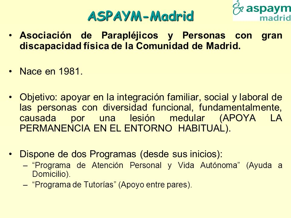 ASPAYM-Madrid Asociación de Parapléjicos y Personas con gran discapacidad física de la Comunidad de Madrid. Nace en 1981. Objetivo: apoyar en la integ